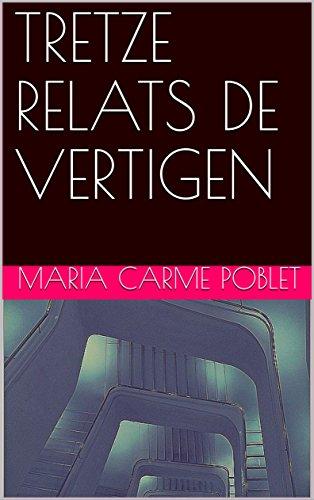 TRETZE RELATS DE VERTIGEN (Catalan Edition) por MARIA CARME POBLET
