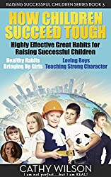 How Children Succeed Tough: Learn Become the Conscious Parent Which Children The Opposite of Spoiled : Simplistic Parenting (Understanding There Are No Bad Kids!) (English Edition)