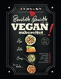 Berühmte Gerichte VEGAN zubereitet!: Klassische Rezepte rein pflanzlich genießen - fettarm, schnell & köstlich! (Veganes Rezeptbuch)
