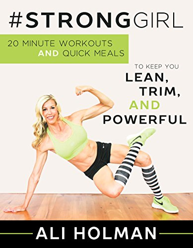 #StrongGirl: 20-Minute Workouts and Quick Meals to Keep You Lean, Trim, and Powerful (English Edition)