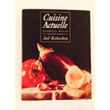 Cuisine Actuelle: Patricia Wells Presents the Cuisine of Joel Robuchon by Patricia Wells (1993-04-08)
