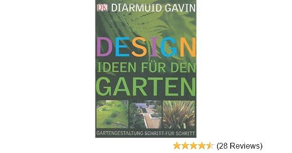 Designideen Für Den Garten: Gartengestaltung Schritt Für Schritt:  Amazon.de: Diarmuid Gavin: Bücher