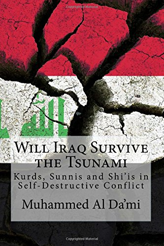Will Iraq Survive the Tsunami: Kurds, Sunnis and Shi'is in  Self-Destructive Conflict