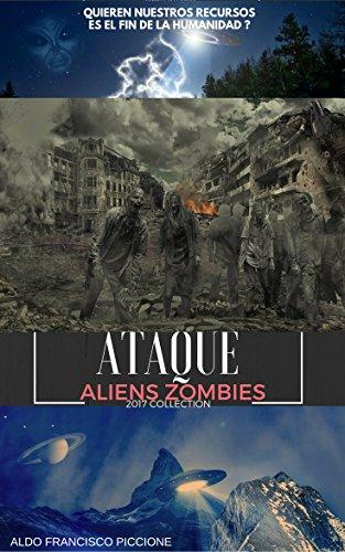 Descargar Libro ataque alienigena zombie: aliens , zombies de aldo francisco piccione