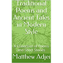 Traditional Poems and Ancient Tales in Modern Style: A Collection of Poems and Short Stories (English Edition)