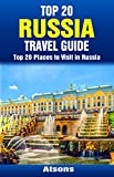 Top 20 Places to Visit in Russia - Top 20 Russia Travel Guide (Includes Moscow, St. Petersburg, Kazan, Nizhny Novgorod, Kaliningrad, Lake Baikal, Sochi, ... Travel Series Book 33) (English Edition)