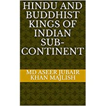 Hindu and Buddhist Kings of Indian Sub-continent (English Edition)