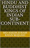 Hindu and Buddhist Kings of Indian Sub-continent