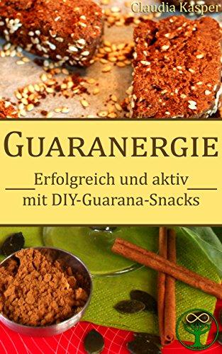 Guaranergie: Erfolgreich und aktiv mit DIY-Guarana-Snacks