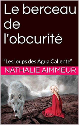 """Couverture du livre Le berceau de l'obcurité: """"Les loups des Agua Caliente"""""""