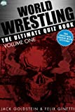 World Wrestling: The Ultimate Quiz Book - Volume 1 (The World Wrestling Quiz)