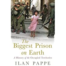 The Biggest Prison on Earth: A History of the Occupied Territories: The History of the Israeli Occupation