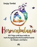 Hormonebalance: Mit Yoga und Ayurveda zu mehr Ausgeglichenheit und Harmonie für Körper und Geist