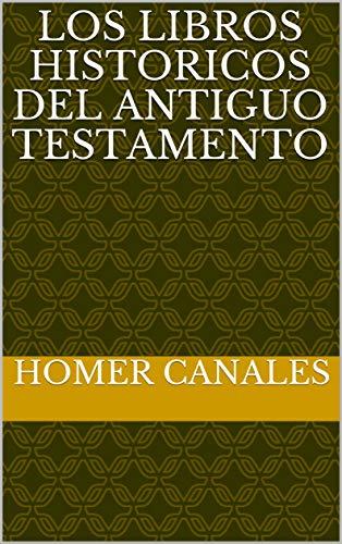 Los Libros Historicos Del Antiguo Testamento por Homer Canales
