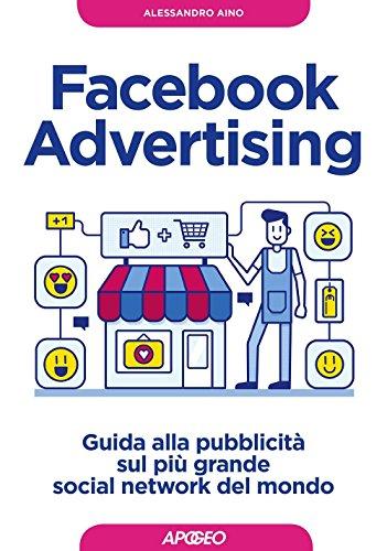 facebook-advertising-guida-alla-pubblicita-sul-piu-grande-social-network-del-mondo