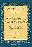Aventuras de Gil Blas de Santillana, Vol. 3: Robadas Á España y Adoptadas en Francia (Classic Reprint)