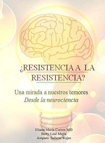 Resistencia a la resistencia: Una mirada a nuestros temores desde la neurociencia por Eliana Correa