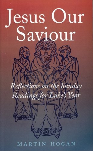 Jesus Our Saviour: Reflections on the Sunday Readings for Luke's Year by Martin Hogan (2006-10-01)
