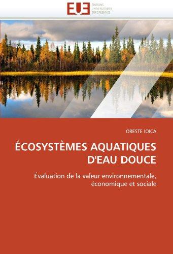 Écosystèmes aquatiques d'eau douce: Évaluation de la valeur environnementale, économique et sociale (Omn.Univ.Europ.) par ORESTE IOICA