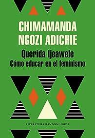 Querida Ijeawele. Cómo educar en el feminismo par  Chimamanda Ngozi Adichie