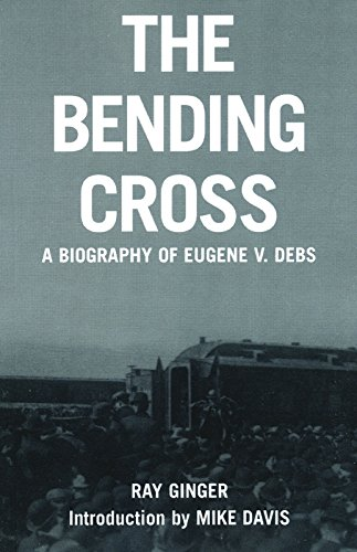 The Bending Cross: A biography of Eugene V. Debs: A Biography of Eugene Victor Debs por Ray Ginger