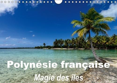 Polynesie Francaise - Magie Des Iles 2018: La Magie Des Iles De La Societe par Michel Hagege