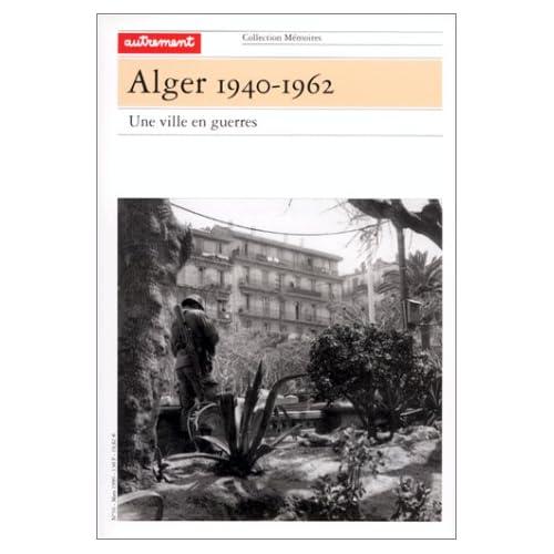 Alger 1940-1962. Une ville en guerres