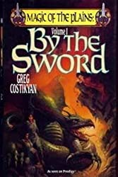 By the Sword (Magic of the Plains, Vol. 1) by Greg Costikyan (1993-06-01)