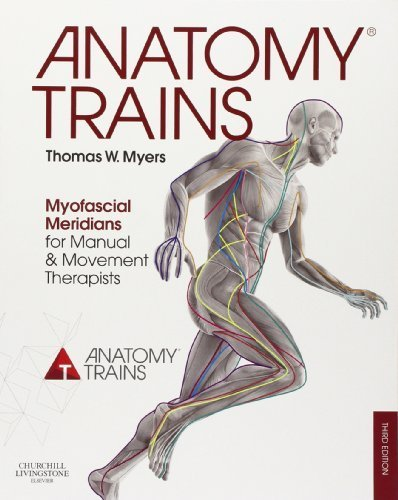 Anatomy Trains: Myofascial Meridians for Manual and Movement Therapists, 3e by Myers, Thomas W. (2014) Paperback