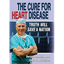 The Cure for Heart Disease: Truth Will Save a Nation (English Edition)