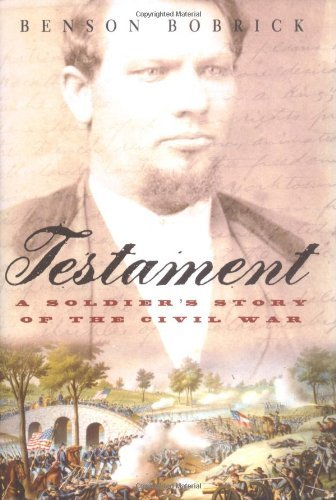 Testament: A Soldier's Story of the Civil War by Benson Bobrick (2003-09-23)
