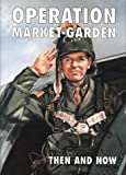 Operation Market-garden Then and Now (Then & Now)