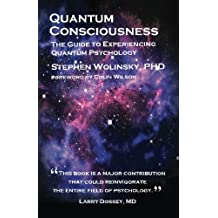Quantum Consciousness: The Guide to Experiencing Quantum Psychology