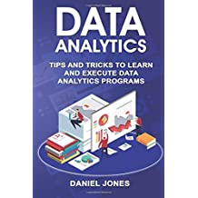Data Analytics: Tips and Tricks to Learn and Execute Data Analytics Programs