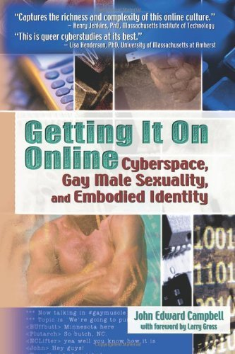 Getting It On Online: Cyberspace, Gay Male Sexuality, and Embodied Identity (Haworth Gay & Lesbian Studies) 1st edition by Campbell, John Edward (2004) Hardcover