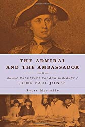 The Admiral and the Ambassador: One Man's Obsessive Search for the Body of John Paul Jones