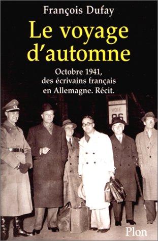 Le Voyage d'automne - Octobre 1941, des écrivains français en Allemagne. Récit. par François Dufay