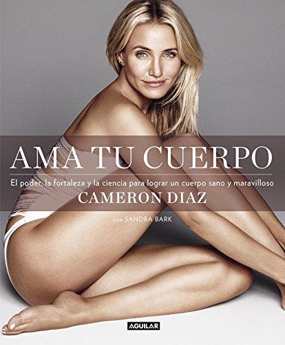 Ama tu cuerpo: El poder, la fortaleza y la ciencia para lograr un cuerpo sano y maravilloso par Cameron Diaz
