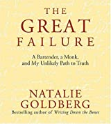The Great Failure: A Bartender, a Monk, and My Unlikely Path to Truth by Natalie Goldberg (2004-09-01)