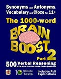 Synonyms and Antonyms, Vocabulary and Cloze: The 1000 Word 11+ Brain Boost Part 2: 500 more CEM style Verbal Reasoning Exam Paper Questions in 10 Minute Tests