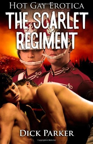 The Scarlet Regiment: Hot Gay Erotica by Parker, Dick (2014) Paperback