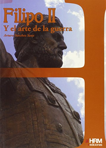 Filipo II y el arte de la guerra (H de Historia) por Arturo Sánchez Sanz