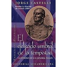 El Delicado Umbral De LA Tempestad: Cuestiones De UN General Ingles (Narrativas Historicas (Buenos Aires, Argentina).)