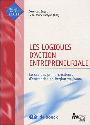 Les logiques d'action entrepreneuriale : Le cas des primo-créateurs d'entreprise en Région wallonne par Jean-Luc Guyot, Jean Vandewattyne