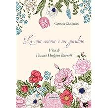 La mia anima è un giardino. Vita di Frances Hodgson Burnett (Windy Moors Vol. 12)