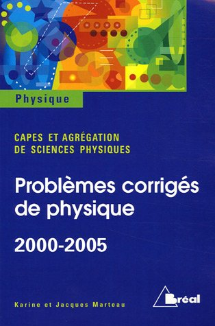 Problèmes de physique avec solutions Capes Externe Agrégation de Chimie 2000-2005 par Karine Marteau-Bazouni