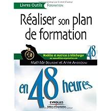 Réaliser son plan de formation en 48 heures: Modèles et matrices à télécharger sur www.editions-organisation.com