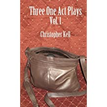 Three One Act Plays Vol.1 by Christopher Kell (2012-11-21)
