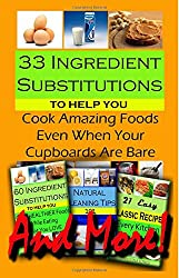 33 Ingredient Substitutions: to Help You Cook Amazing Foods Even When Your Cupboards Are Bare
