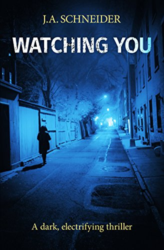 Watching You: A terrifying thriller with a mind-bending twist (Detective Kerri Blasco Book 3) by [Schneider, J.A.]